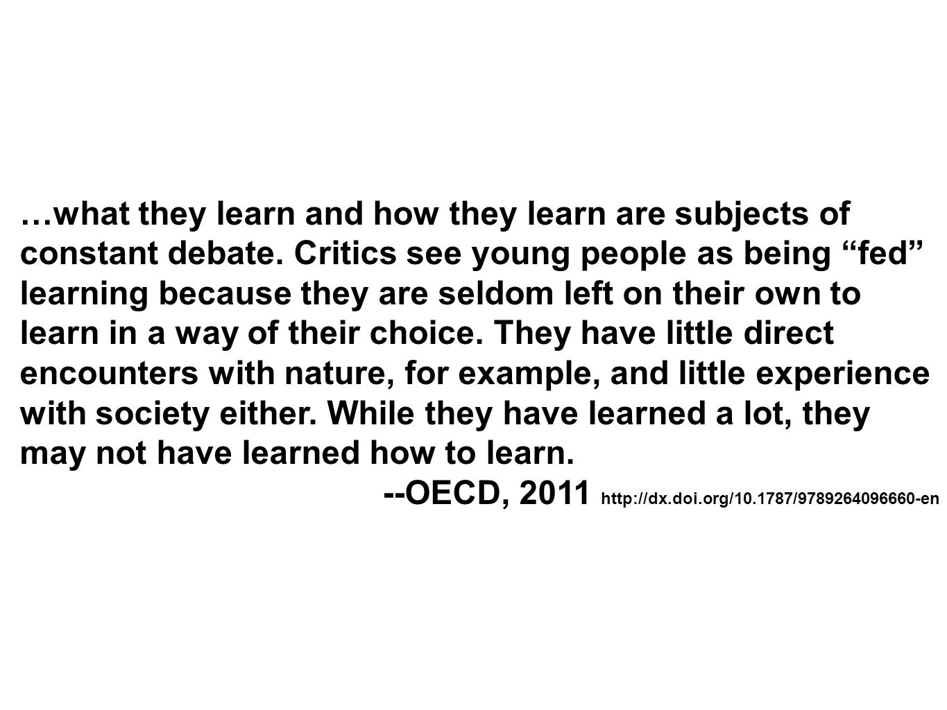 …what they learn and how they learn are subjects of constant debate