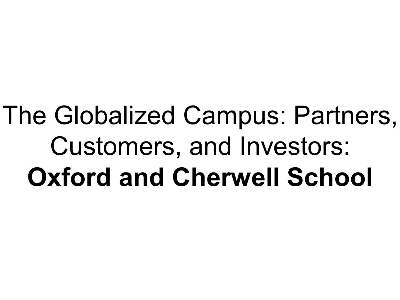 The Globalized Campus: Partners, Customers, and Investors: Oxford and Cherwell School