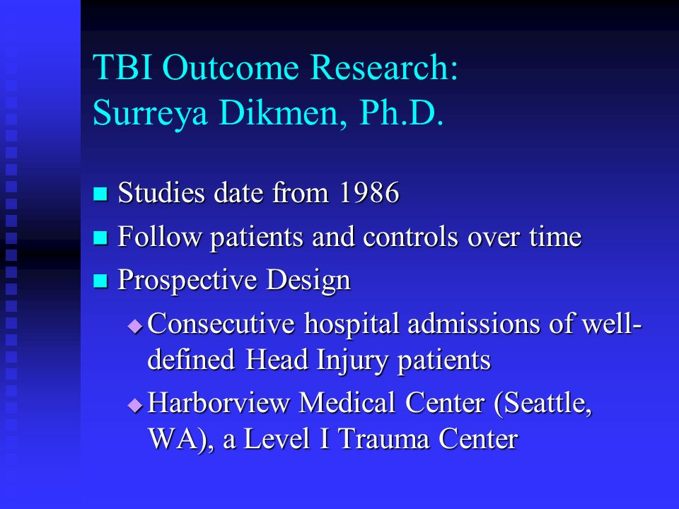TBI Outcome Research: Surreya Dikmen, Ph.D.