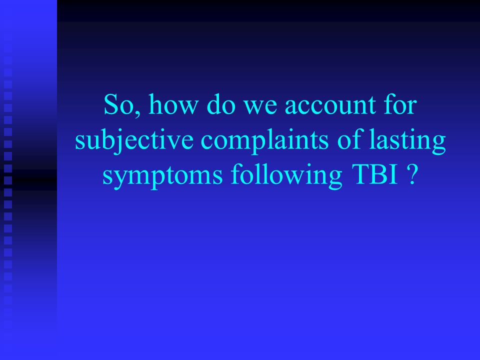 So, how do we account for subjective complaints of lasting symptoms following TBI