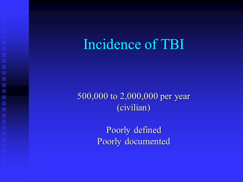 Incidence of TBI 500,000 to 2,000,000 per year (civilian)