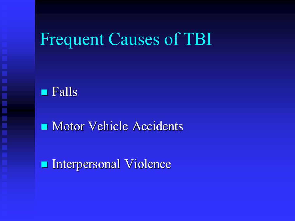 Frequent Causes of TBI Falls Motor Vehicle Accidents