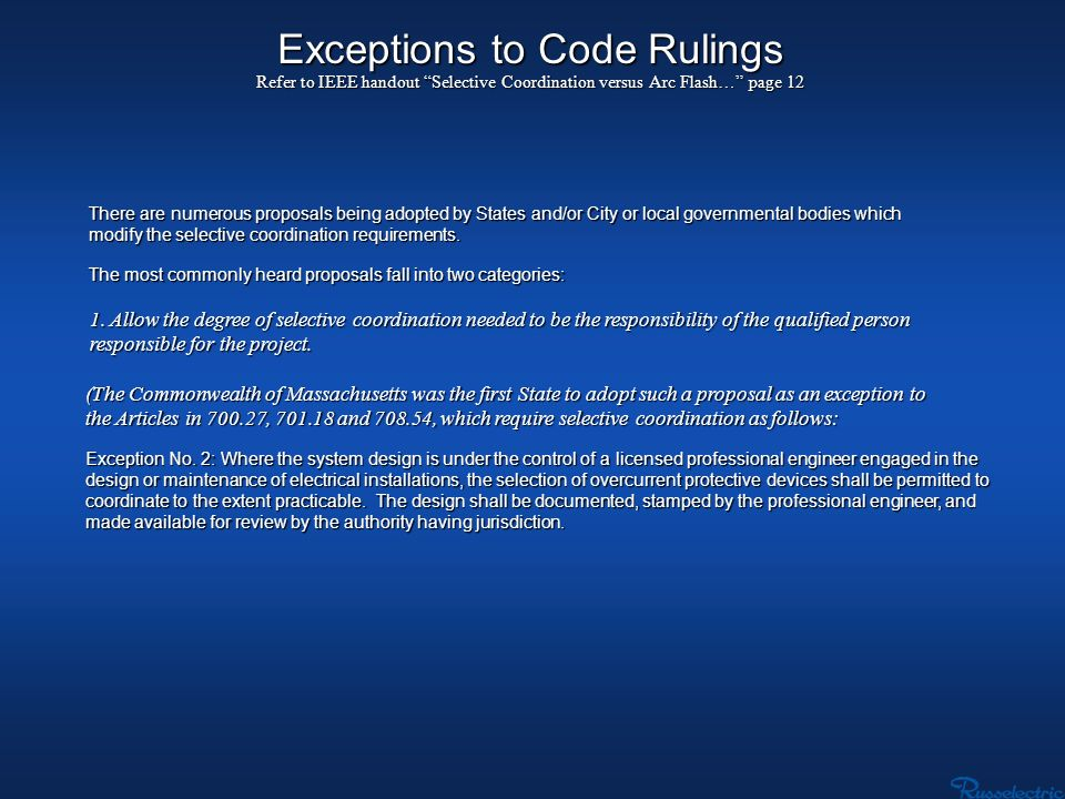 Exceptions to Code Rulings Refer to IEEE handout Selective Coordination versus Arc Flash… page 12