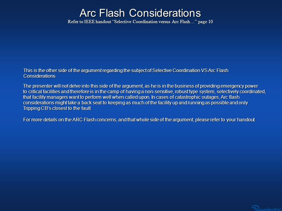 Arc Flash Considerations Refer to IEEE handout Selective Coordination versus Arc Flash… page 10