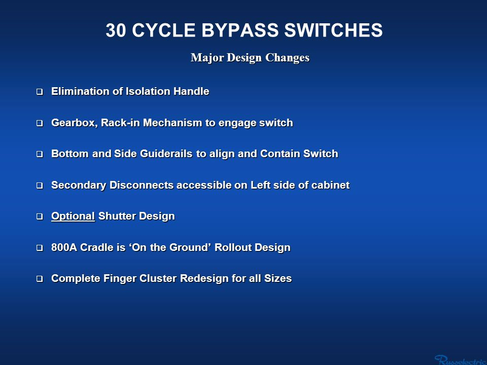 30 CYCLE BYPASS SWITCHES Major Design Changes