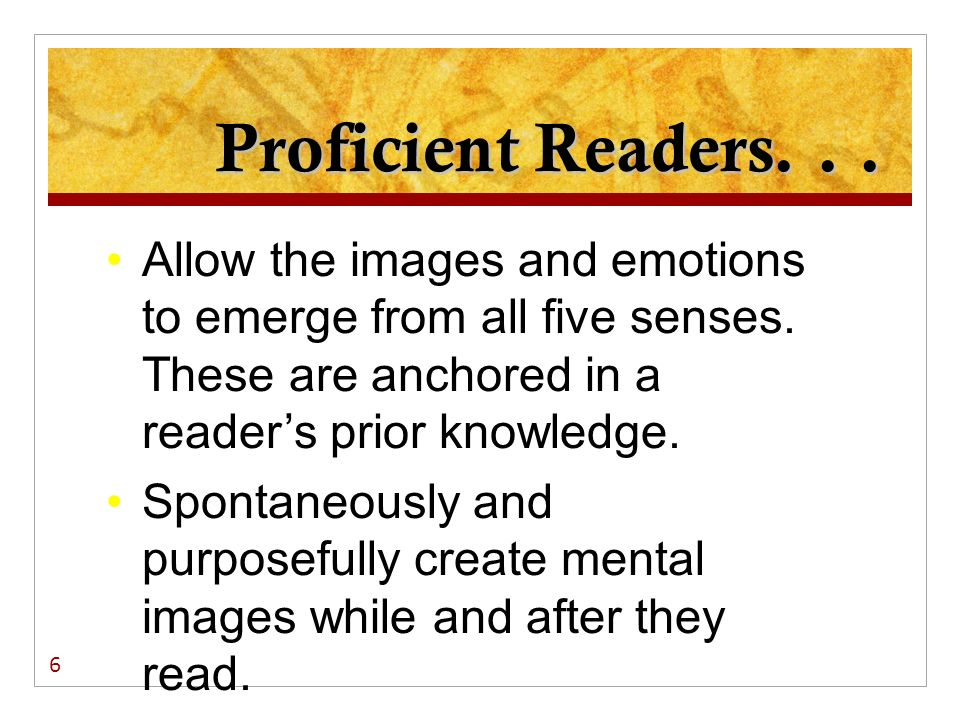 Proficient Readers. . . Allow the images and emotions to emerge from all five senses. These are anchored in a reader's prior knowledge.