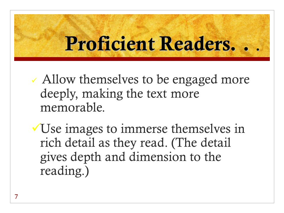 Proficient Readers. . . Allow themselves to be engaged more deeply, making the text more memorable.