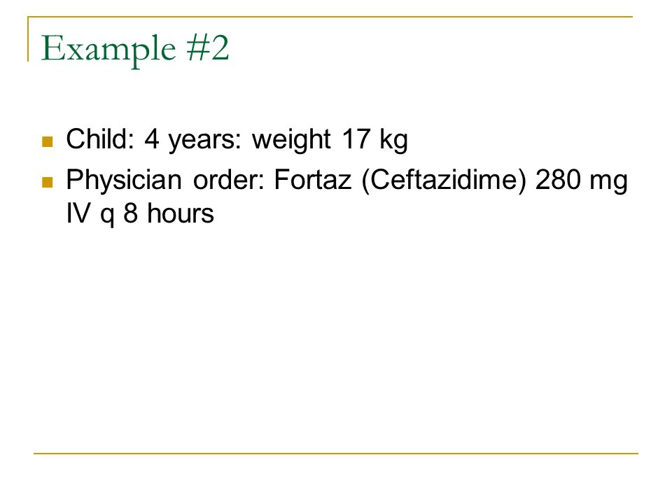Example #2 Child: 4 years: weight 17 kg