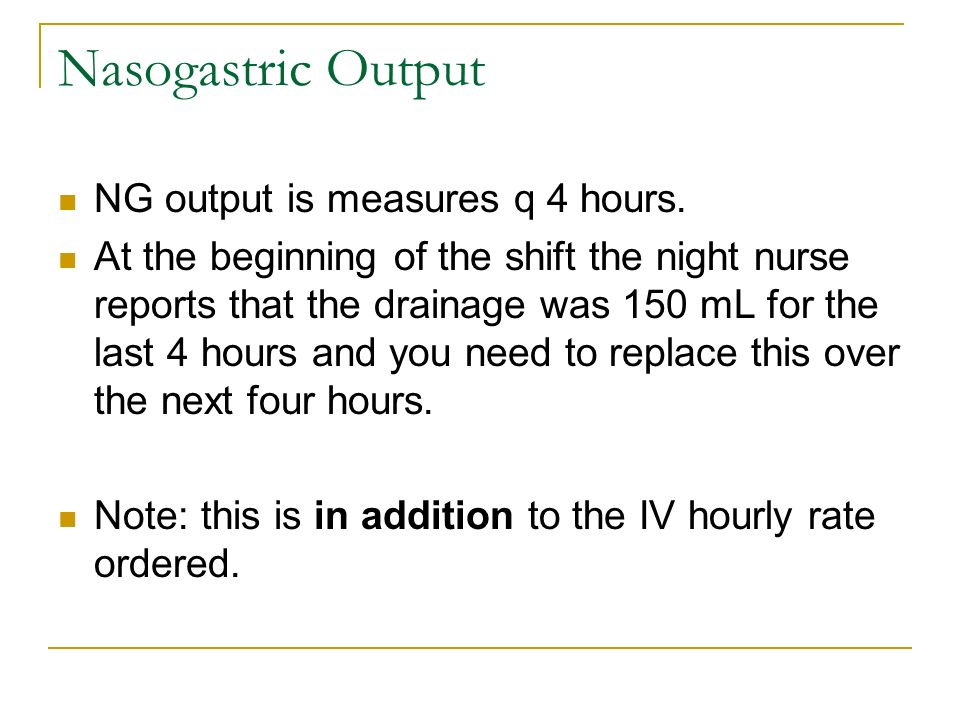 Nasogastric Output NG output is measures q 4 hours.