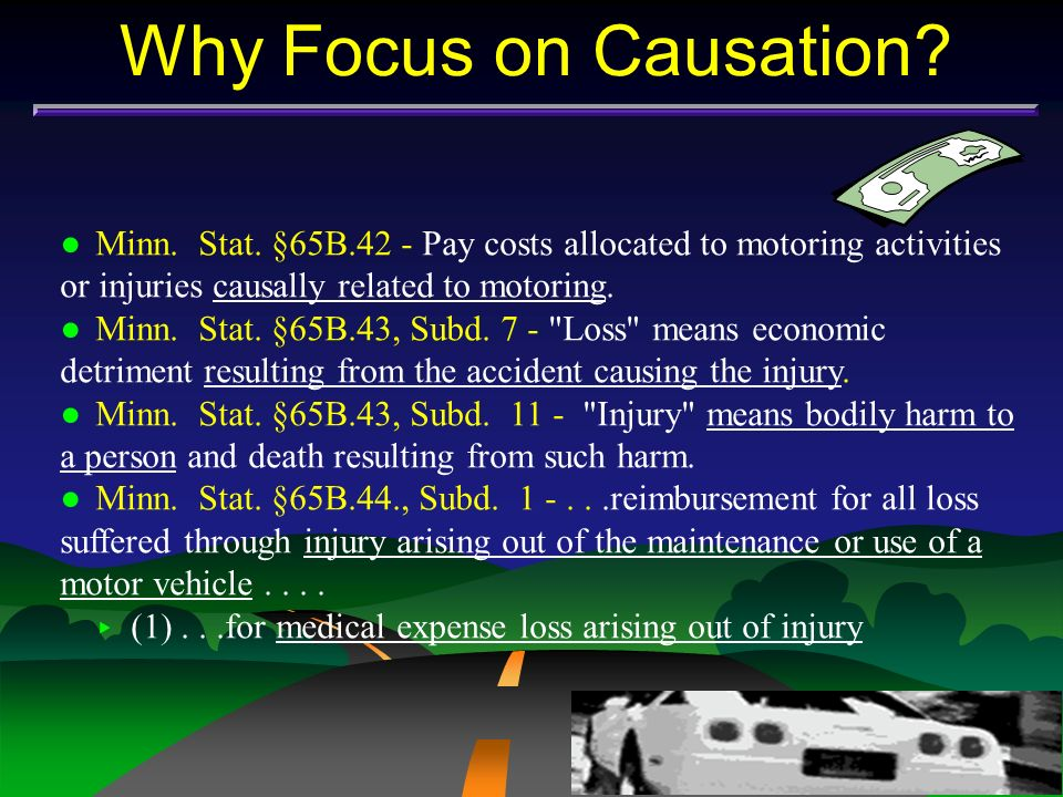 Why Focus on Causation Minn. Stat. §65B.42 - Pay costs allocated to motoring activities or injuries causally related to motoring.