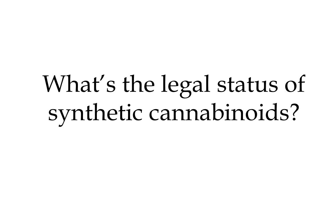 What's the legal status of synthetic cannabinoids