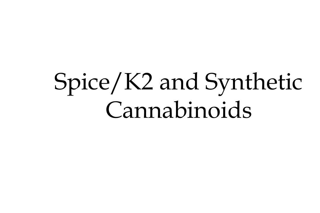 Spice/K2 and Synthetic Cannabinoids