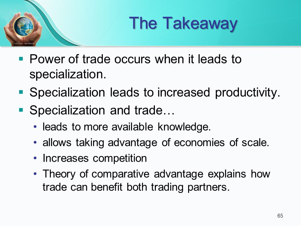 The Takeaway Power of trade occurs when it leads to specialization.