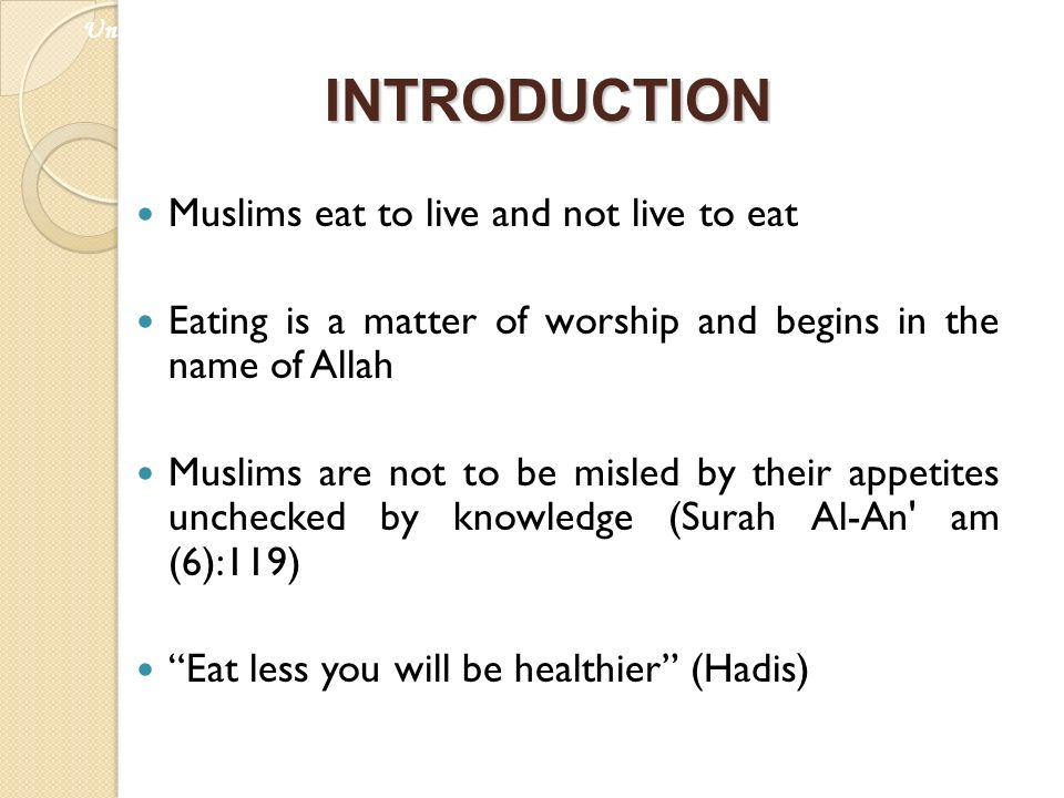 INTRODUCTION Muslims eat to live and not live to eat