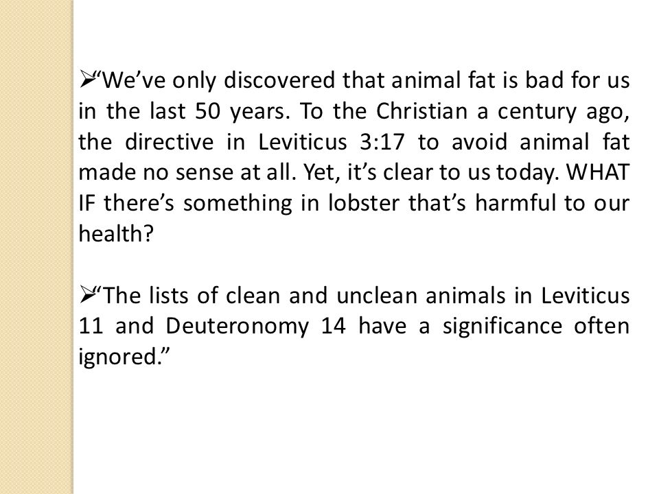 We've only discovered that animal fat is bad for us in the last 50 years. To the Christian a century ago, the directive in Leviticus 3:17 to avoid animal fat made no sense at all. Yet, it's clear to us today. WHAT IF there's something in lobster that's harmful to our health