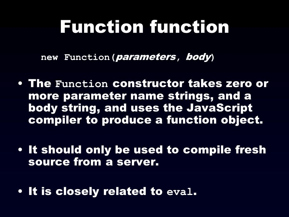 Function function new Function(parameters, body)