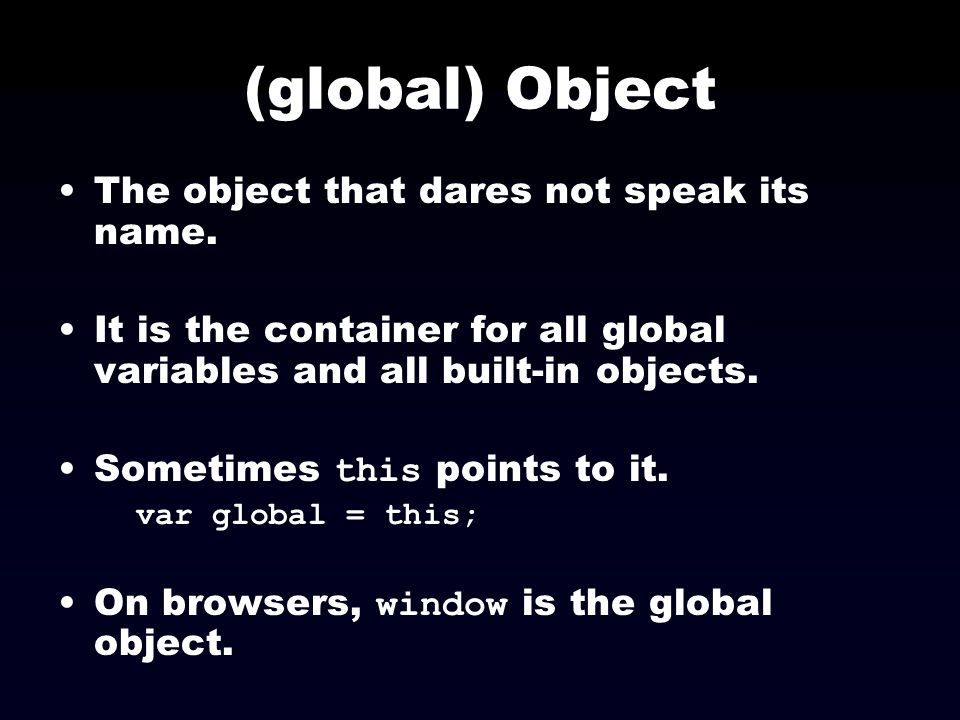 (global) Object The object that dares not speak its name.