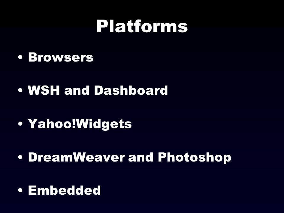 Platforms Browsers WSH and Dashboard Yahoo!Widgets
