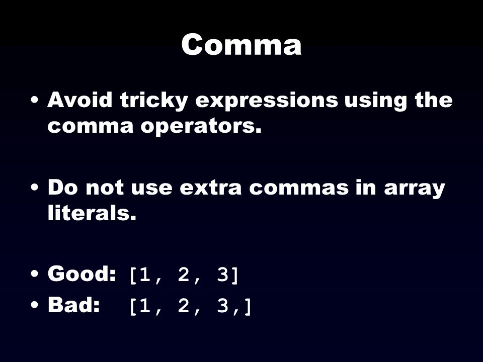 Comma Avoid tricky expressions using the comma operators.