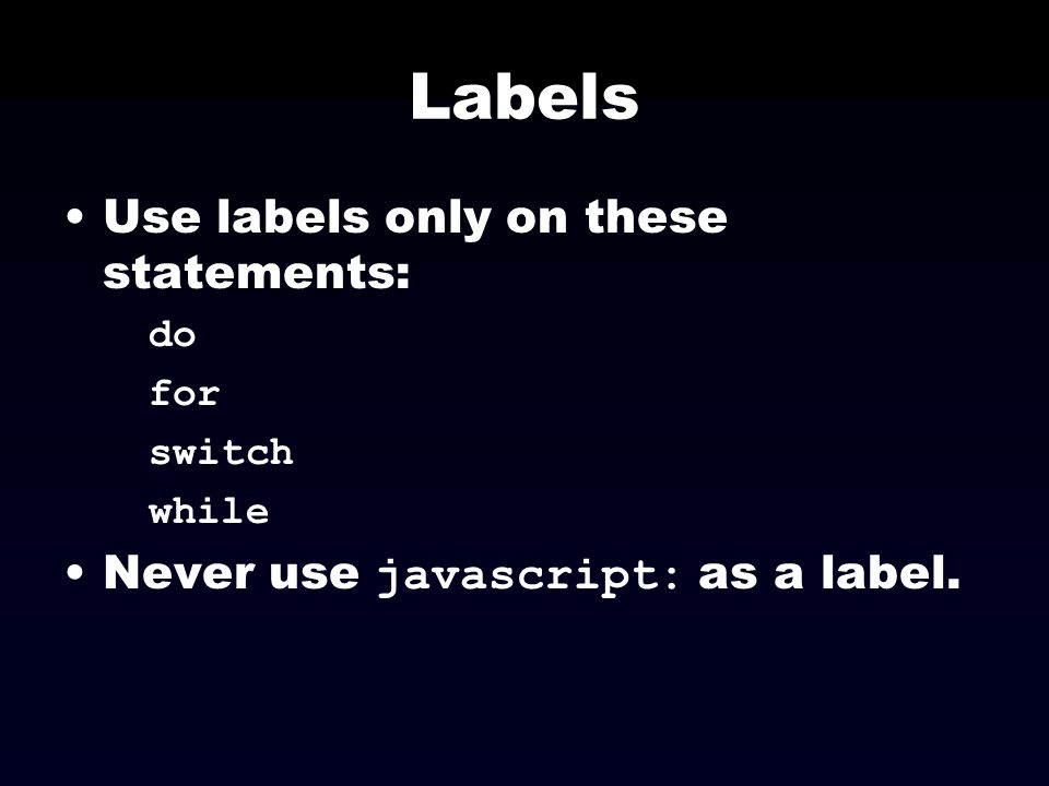 Labels Use labels only on these statements: