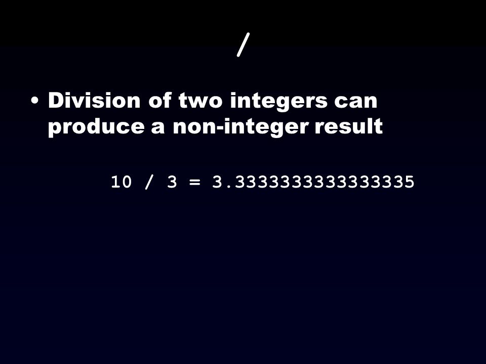 / Division of two integers can produce a non-integer result