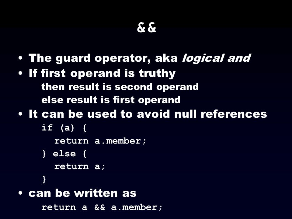 && The guard operator, aka logical and If first operand is truthy