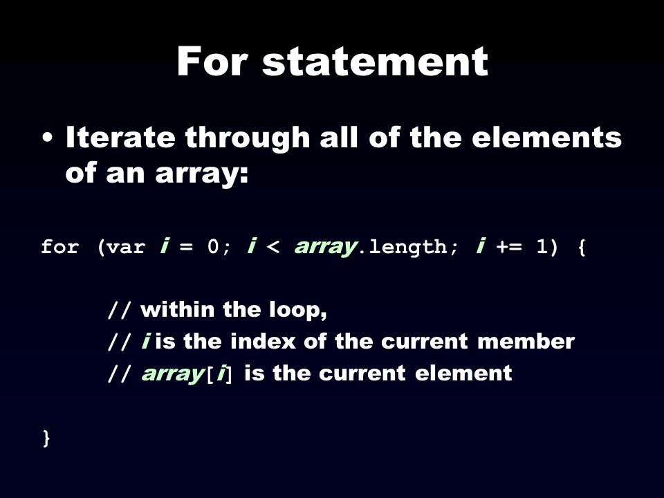 For statement Iterate through all of the elements of an array: