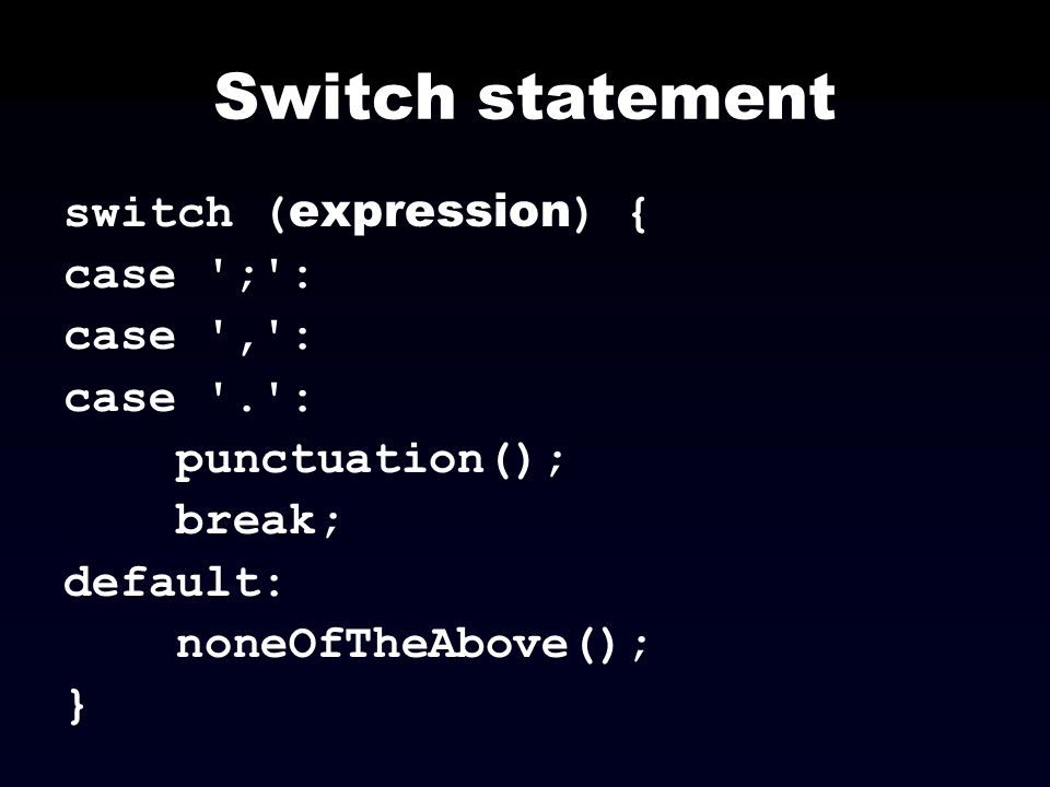 Switch statement switch (expression) { case ; : case , : case . :
