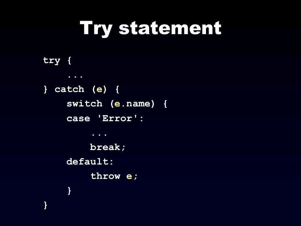 Try statement try { ... } catch (e) { switch (e.name) { case Error :