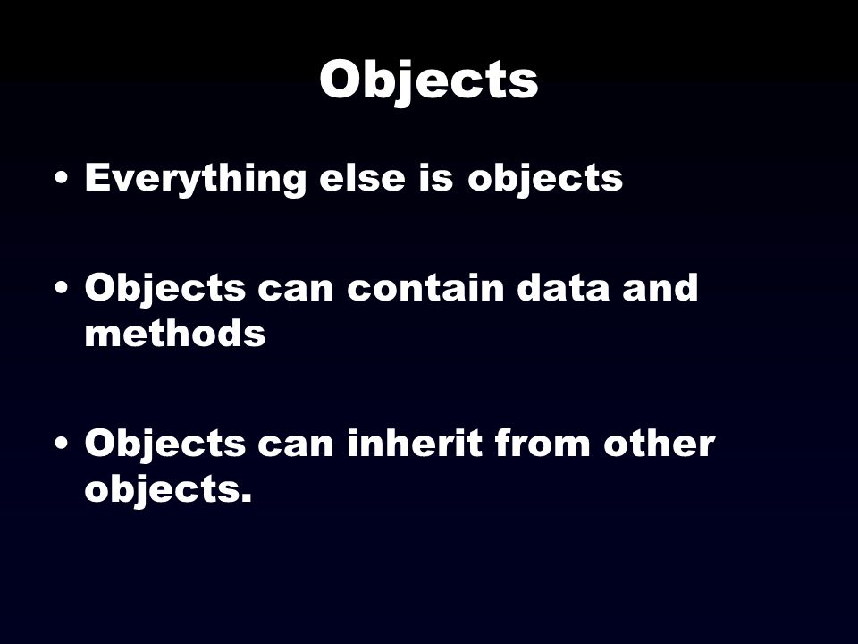 Objects Everything else is objects