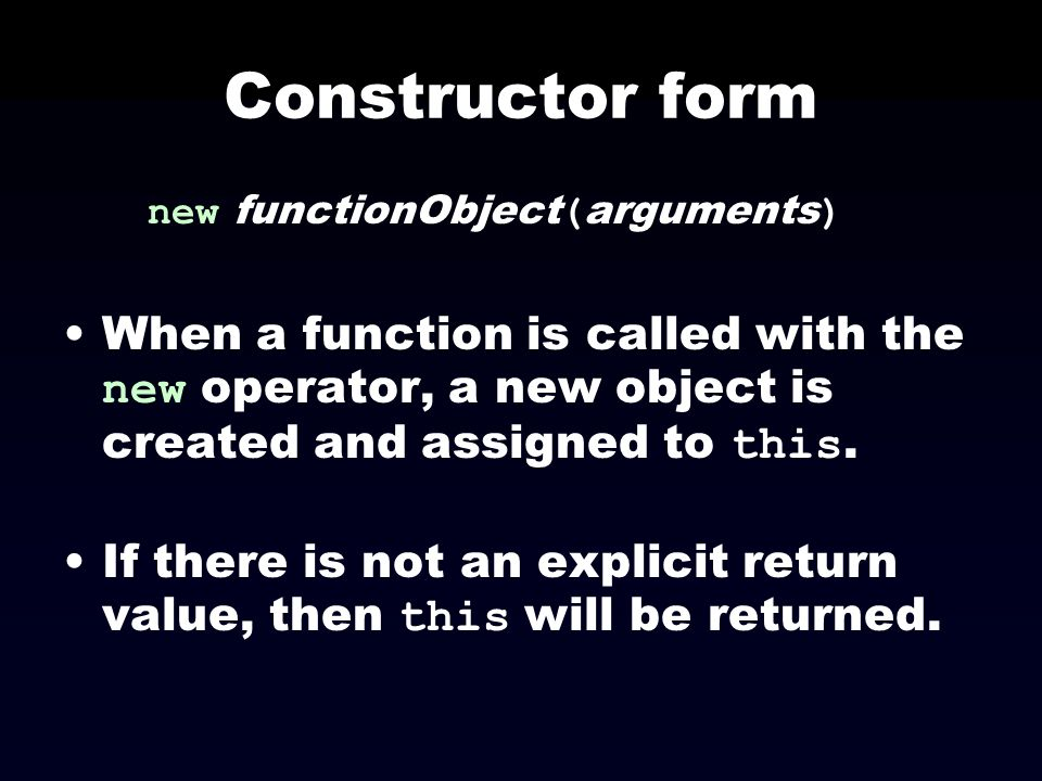Constructor form new functionObject(arguments) When a function is called with the new operator, a new object is created and assigned to this.