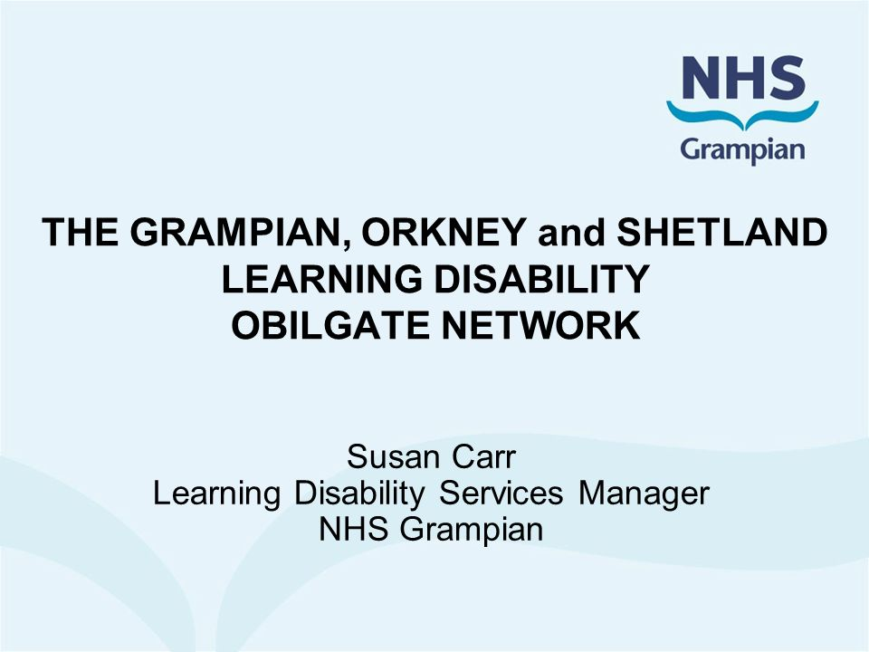 THE GRAMPIAN, ORKNEY and SHETLAND LEARNING DISABILITY OBILGATE NETWORK