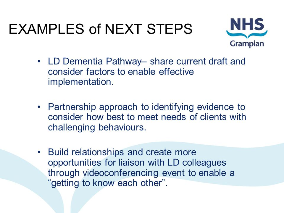 EXAMPLES of NEXT STEPS LD Dementia Pathway– share current draft and consider factors to enable effective implementation.