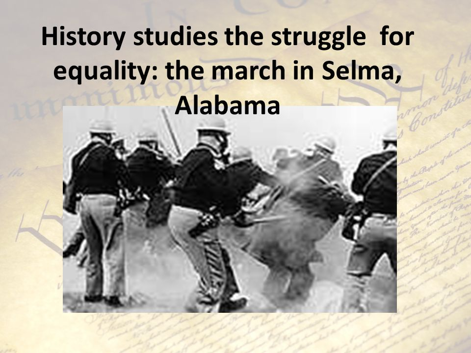 History studies the struggle for equality: the march in Selma, Alabama