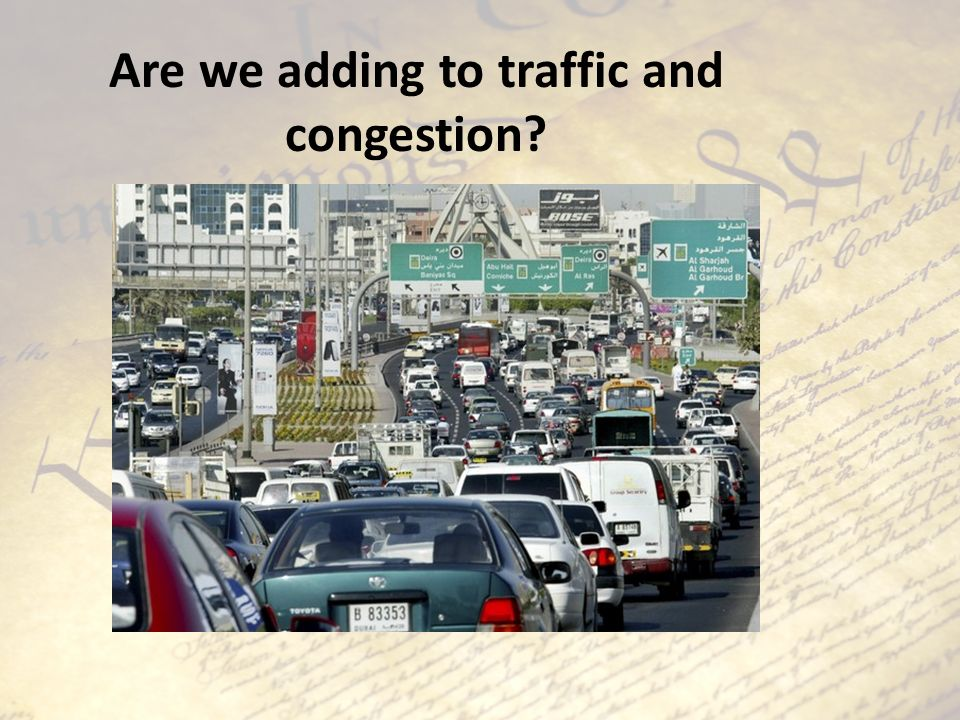 Are we adding to traffic and congestion