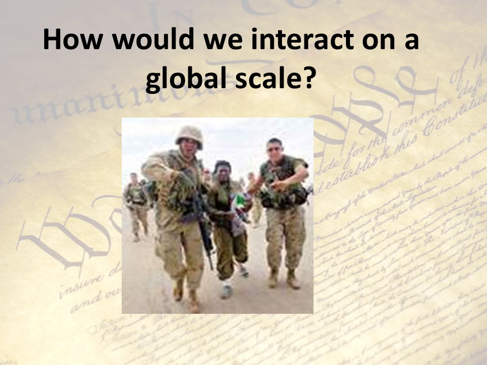 How would we interact on a global scale