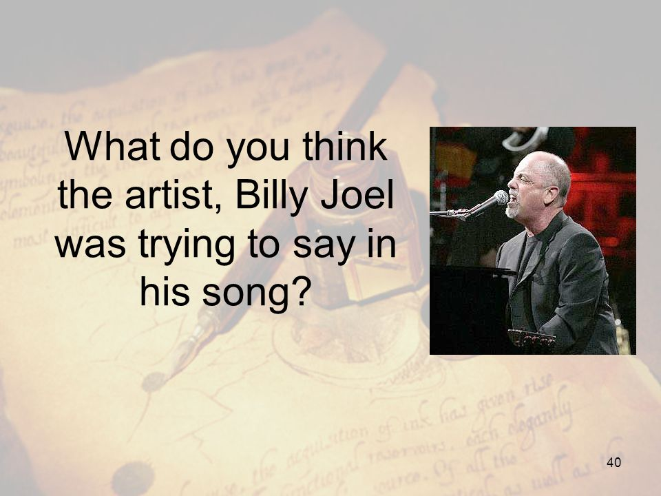 What do you think the artist, Billy Joel was trying to say in his song