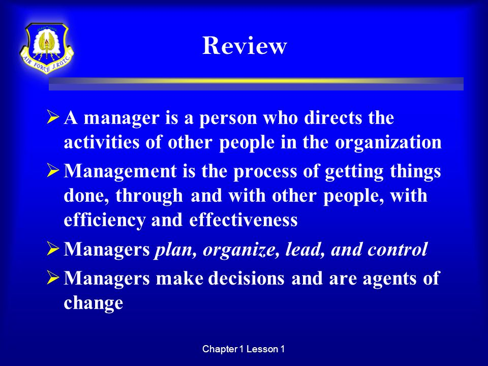 Review A manager is a person who directs the activities of other people in the organization.