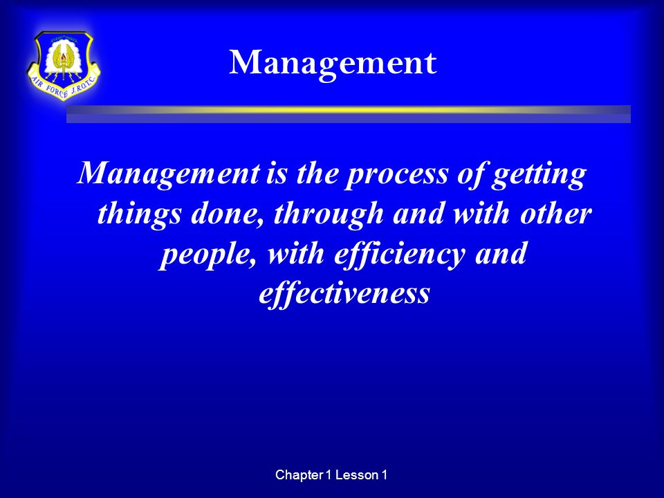 Management Management is the process of getting things done, through and with other people, with efficiency and effectiveness.