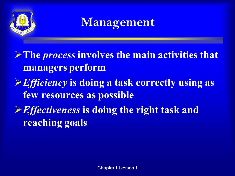 Management The process involves the main activities that managers perform. Efficiency is doing a task correctly using as few resources as possible.