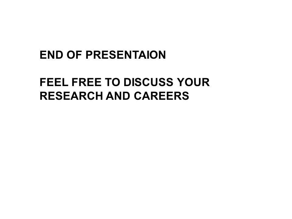 END OF PRESENTAION FEEL FREE TO DISCUSS YOUR RESEARCH AND CAREERS
