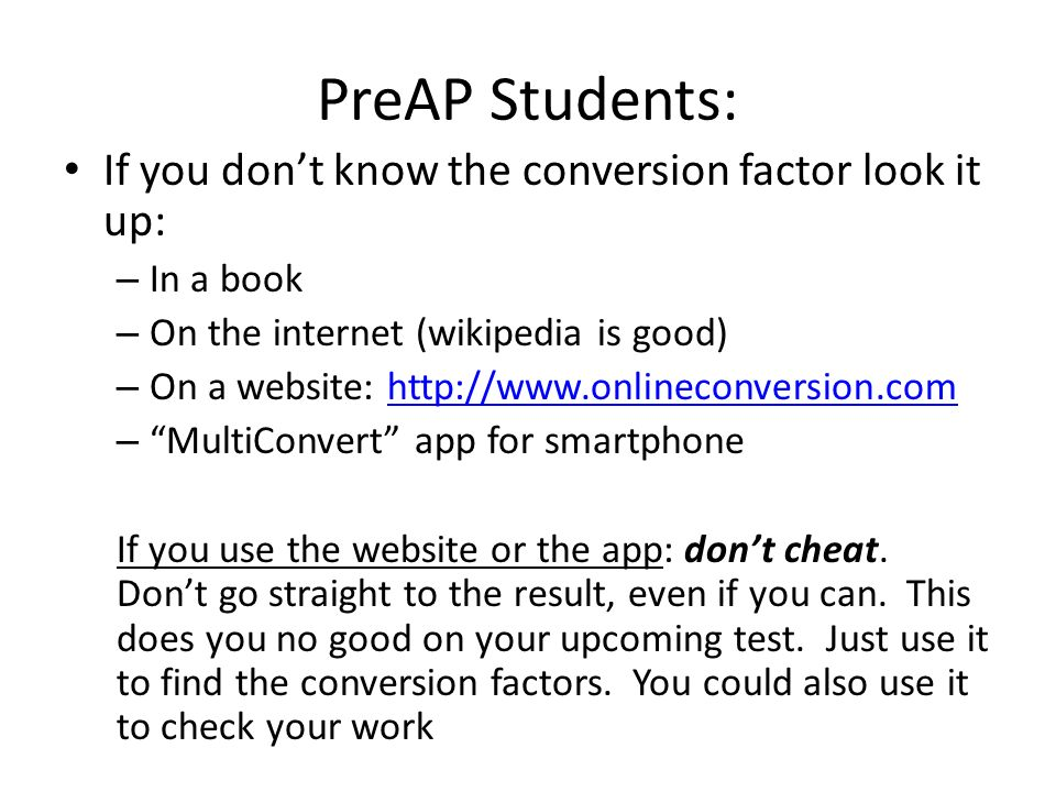 PreAP Students: If you don't know the conversion factor look it up: