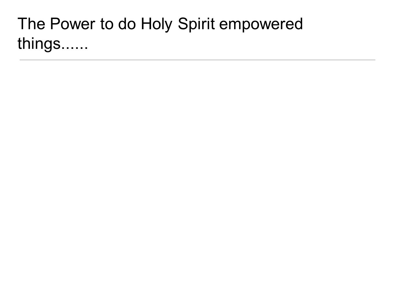 The Power to do Holy Spirit empowered things......