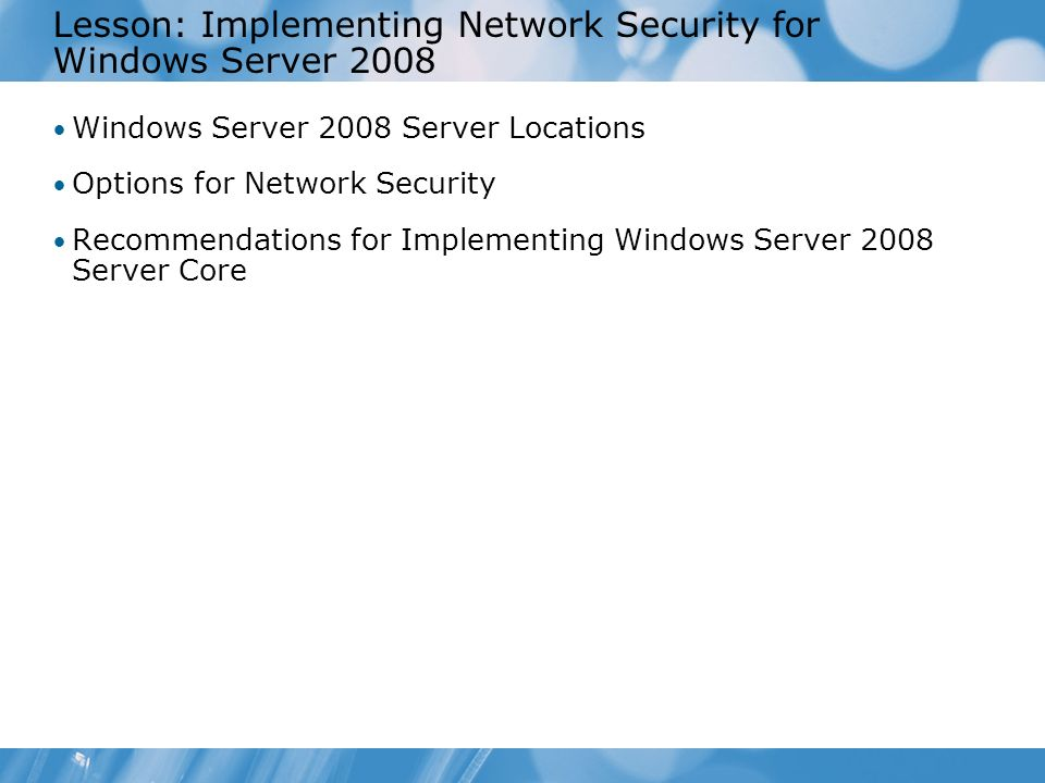 Lesson: Implementing Network Security for Windows Server 2008