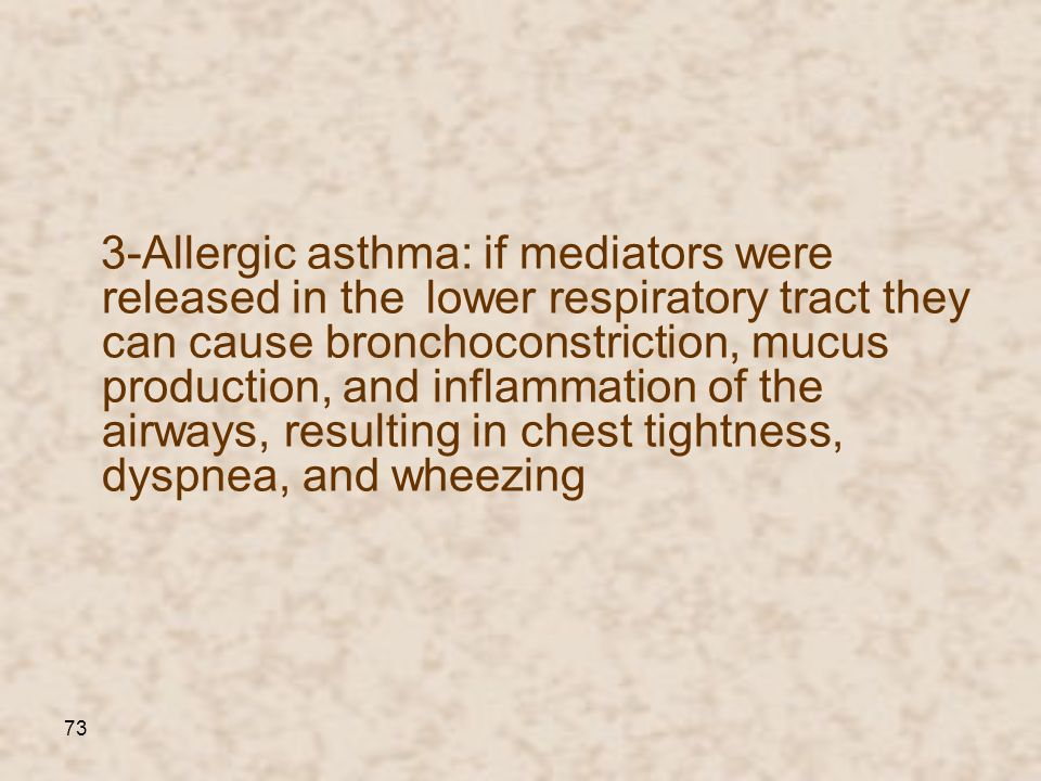 3-Allergic asthma: if mediators were released in the lower respiratory tract they can cause bronchoconstriction, mucus production, and inflammation of the airways, resulting in chest tightness, dyspnea, and wheezing