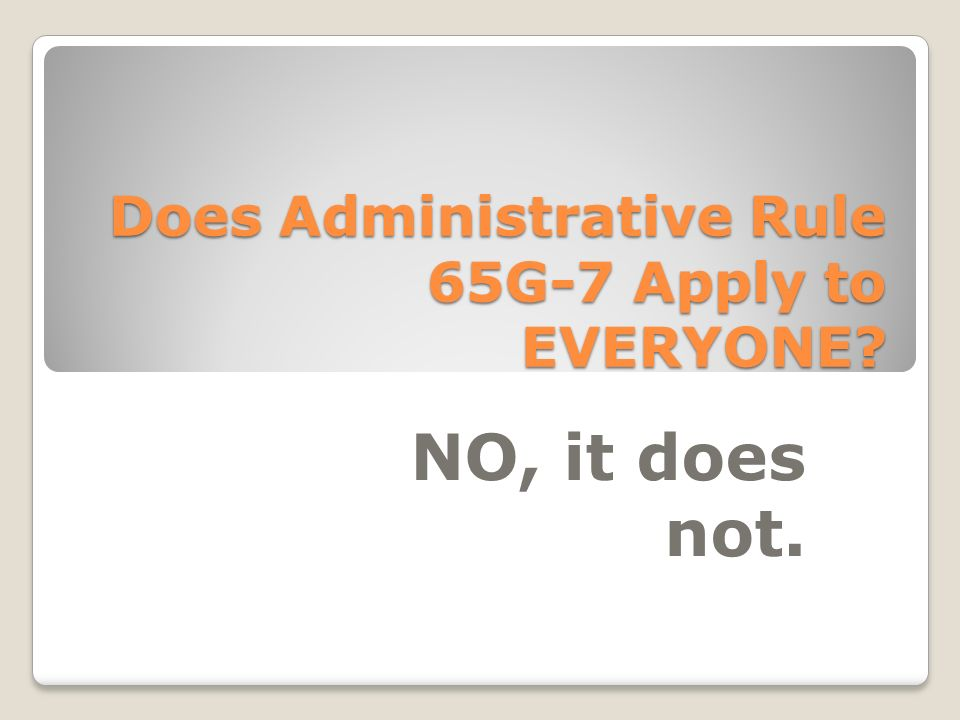 Does Administrative Rule 65G-7 Apply to EVERYONE