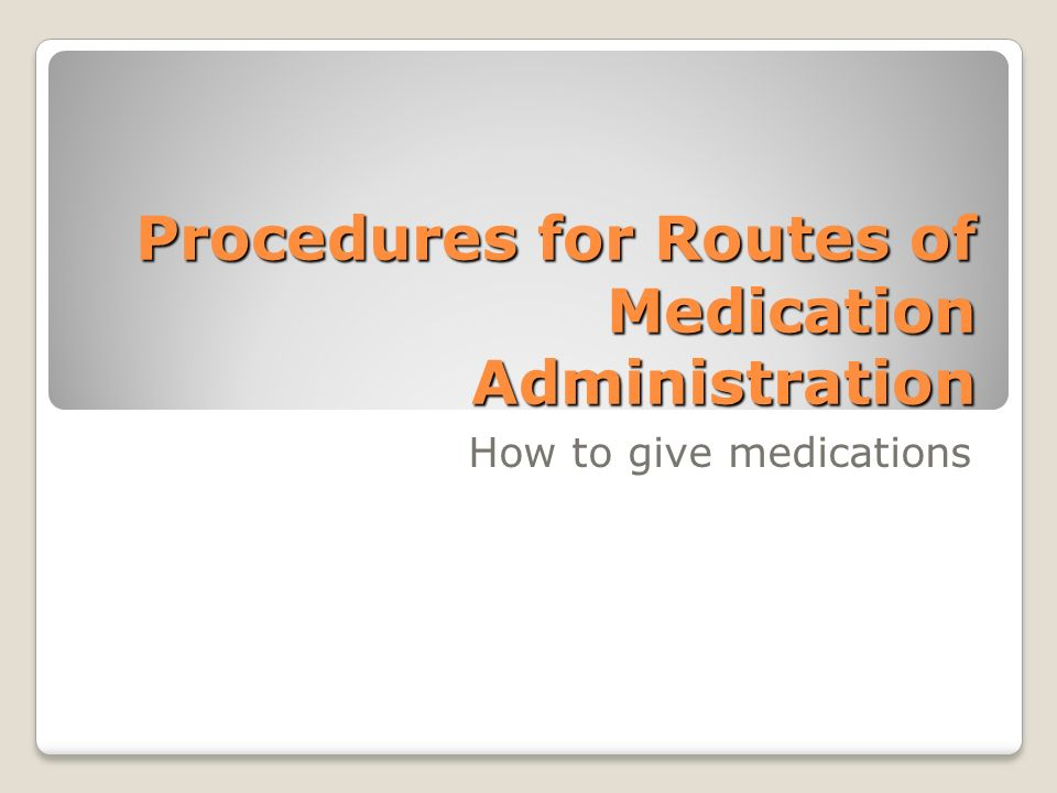 Procedures for Routes of Medication Administration