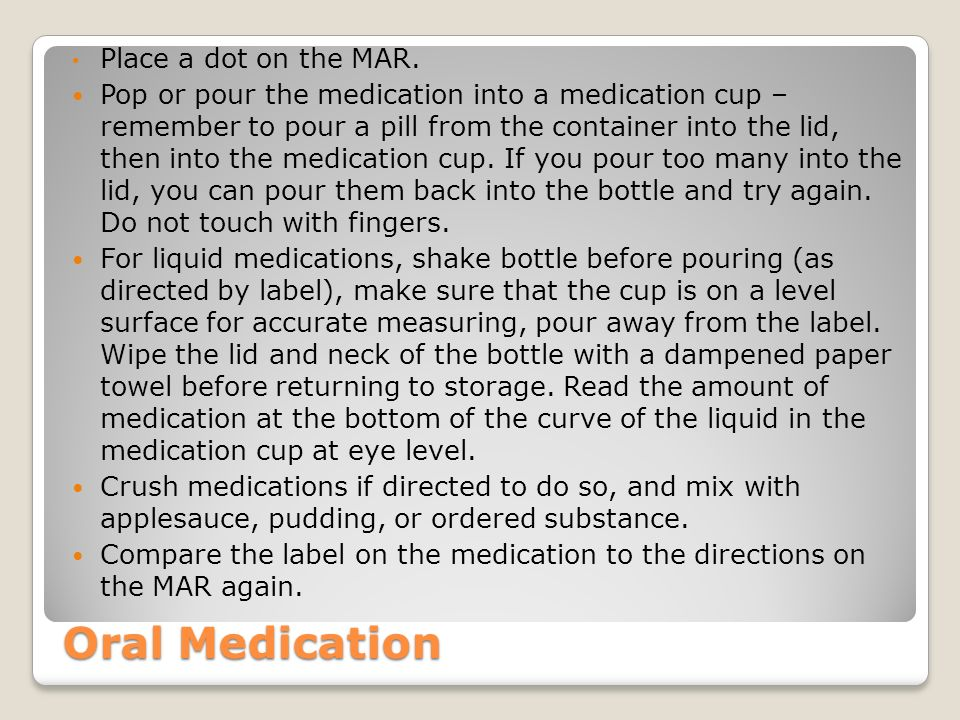 Oral Medication Place a dot on the MAR.