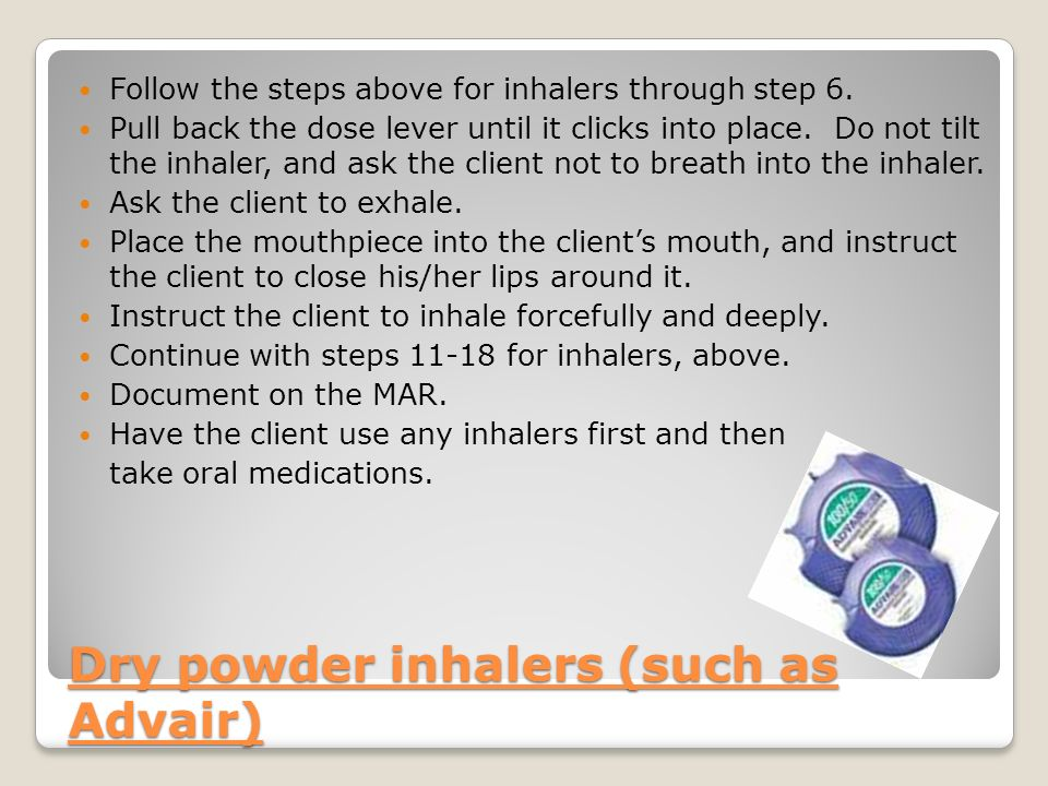 Dry powder inhalers (such as Advair)