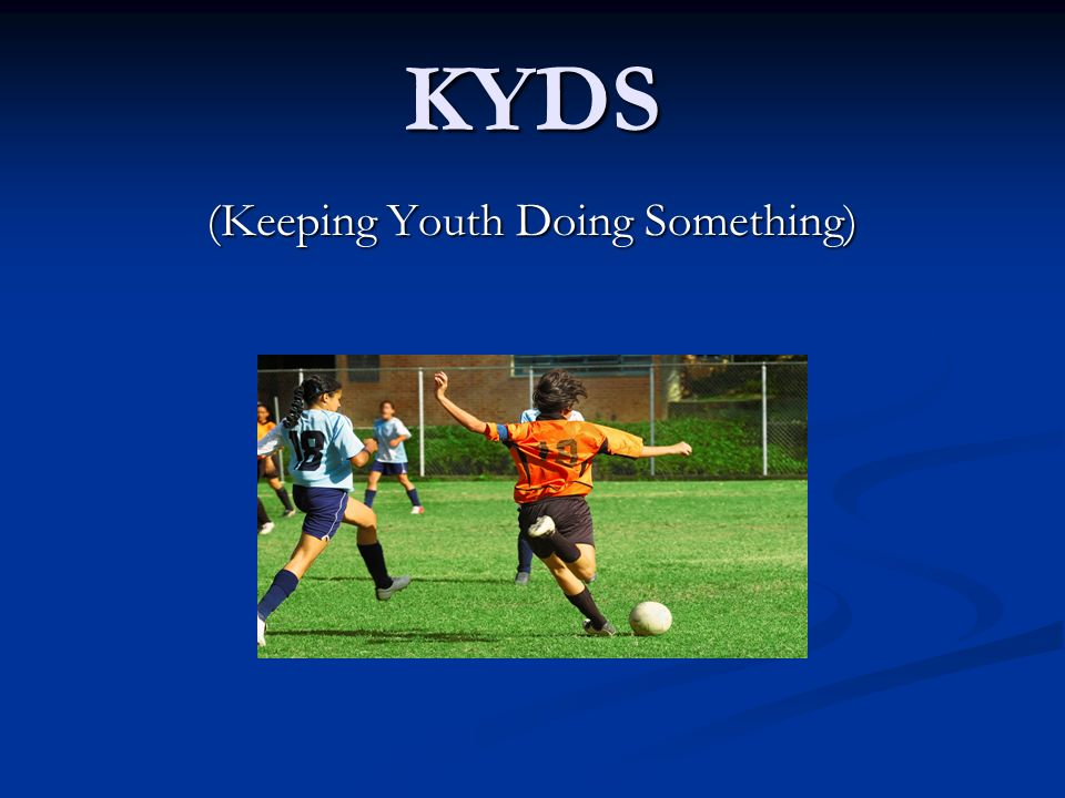 (Keeping Youth Doing Something)